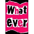 What Ever (61 x 91 cm)